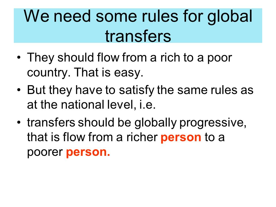 We need some rules for global transfers They should flow from a rich to a poor country.