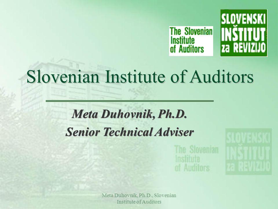 Meta Duhovnik, Ph.D., Slovenian Institute of Auditors Slovenian Institute of Auditors Meta Duhovnik, Ph.D. Senior Technical Adviser Meta Duhovnik, Ph.