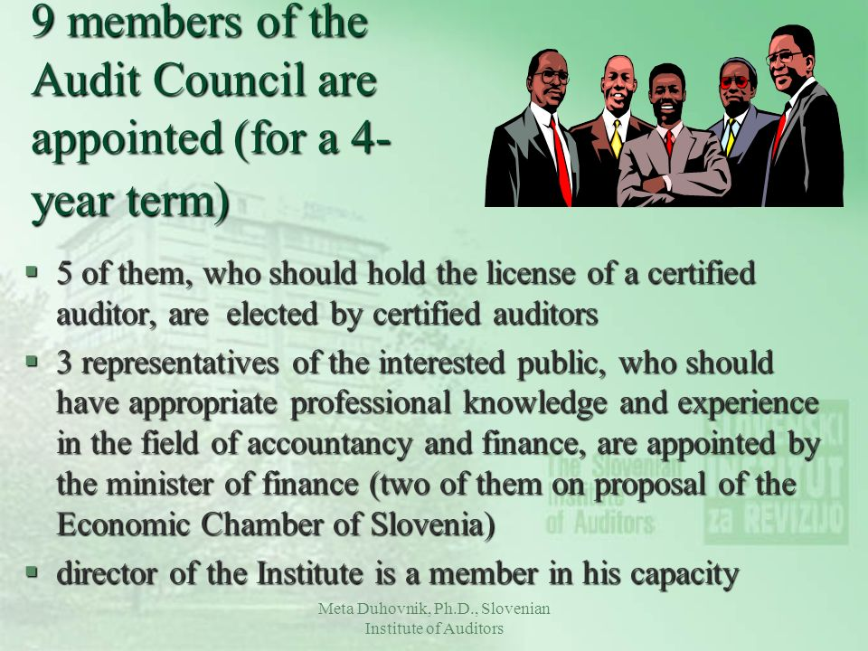 Meta Duhovnik, Ph.D., Slovenian Institute of Auditors 9 members of the Audit Council are appointed (for a 4- year term) §5 of them, who should hold th