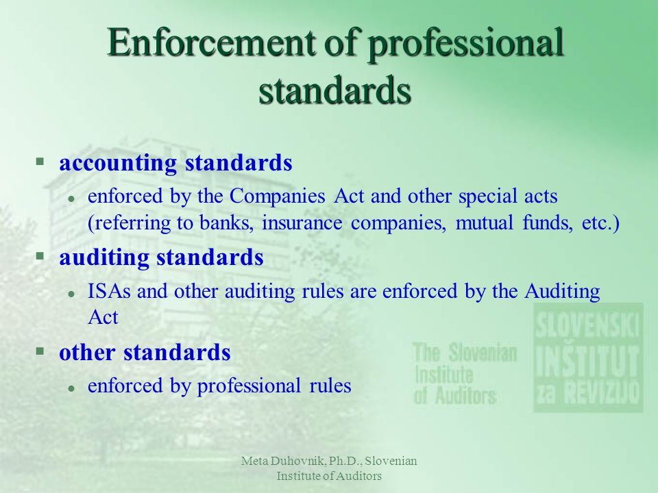 Meta Duhovnik, Ph.D., Slovenian Institute of Auditors Enforcement of professional standards §accounting standards l enforced by the Companies Act and