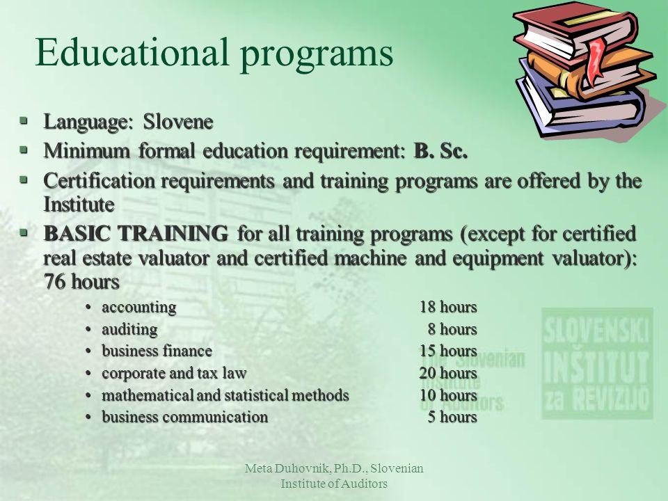 Meta Duhovnik, Ph.D., Slovenian Institute of Auditors Educational programs §Language: Slovene §Minimum formal education requirement: B. Sc. §Certifica
