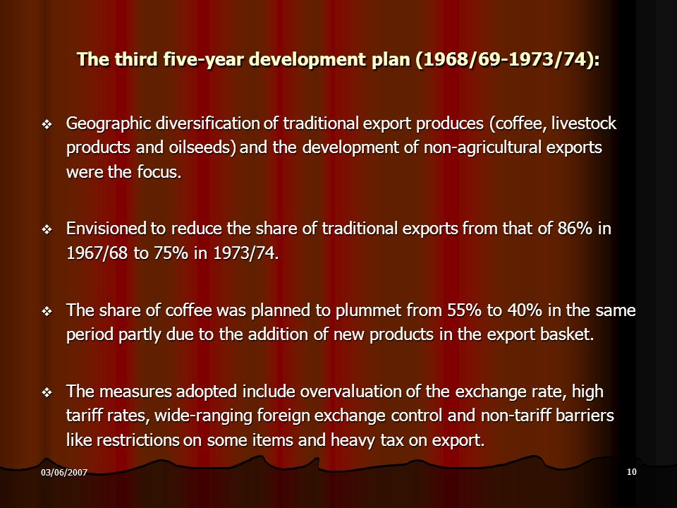 10 03/06/2007 The third five-year development plan (1968/ /74): Geographic diversification of traditional export produces (coffee, livestock products and oilseeds) and the development of non-agricultural exports were the focus.