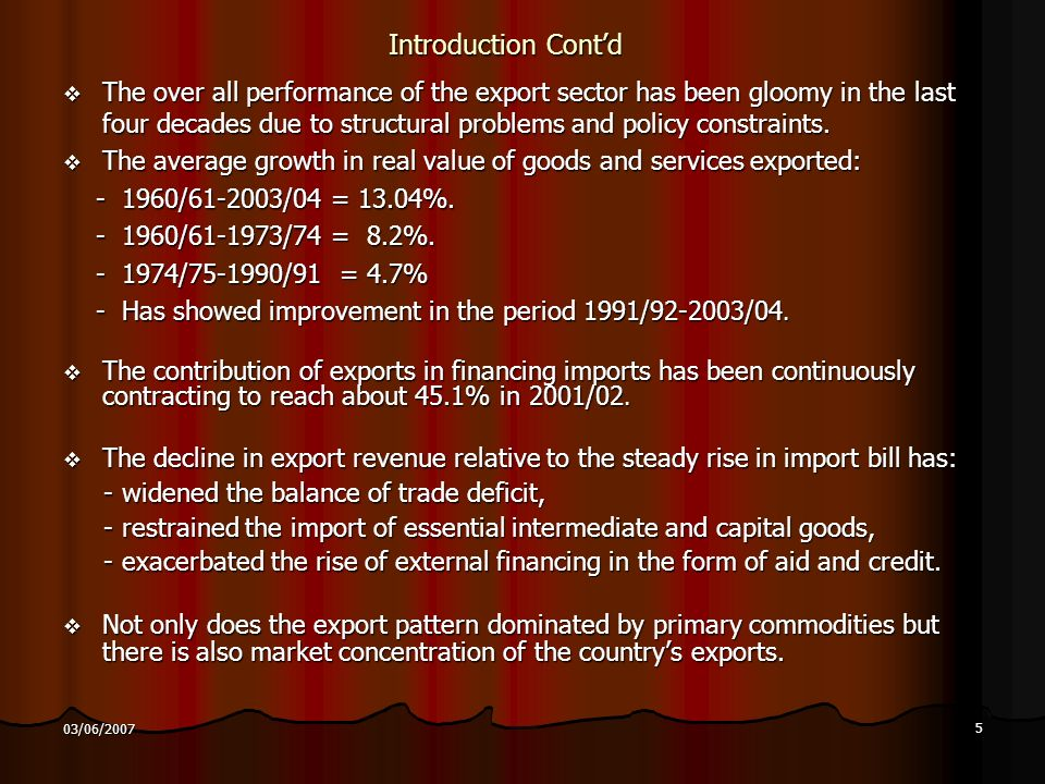 6 03/06/2007 Introduction Contd The country needs to find out ways that makes it possible to diversify and radically augment its exports on sustainable basis.