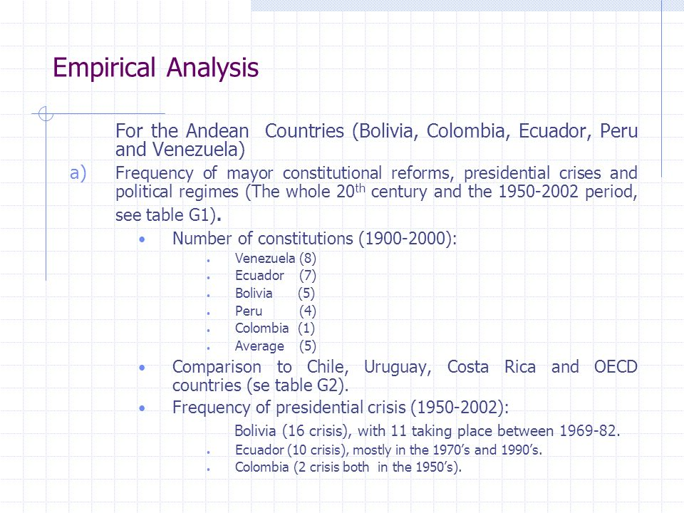 Empirical Analysis For the Andean Countries (Bolivia, Colombia, Ecuador, Peru and Venezuela) a) Frequency of mayor constitutional reforms, presidential crises and political regimes (The whole 20 th century and the 1950-2002 period, see table G1).
