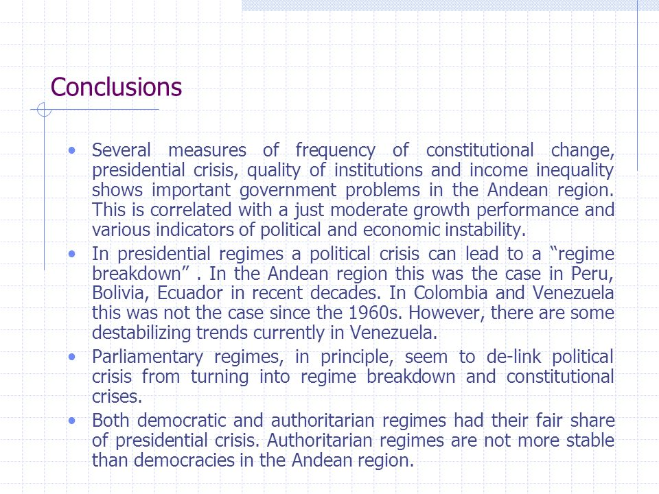 Conclusions Several measures of frequency of constitutional change, presidential crisis, quality of institutions and income inequality shows important government problems in the Andean region.