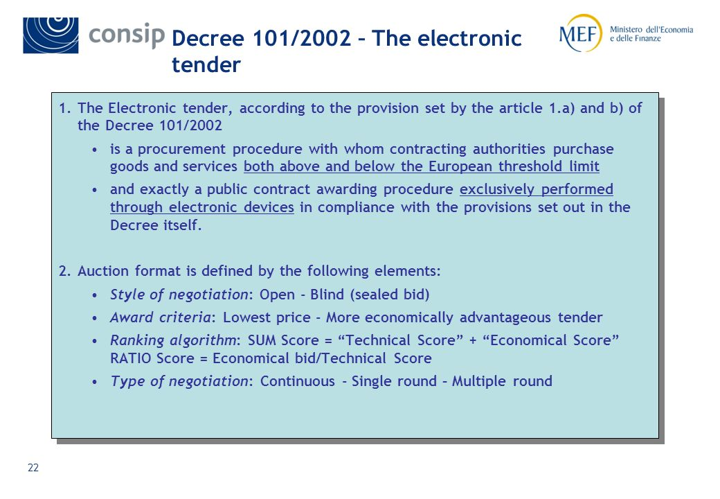 21 Electronic tenders and marketplace - Decree 101/2002 In particular, by the adoption of this Decree, new electronic awarding procedures are introduced for the first time in the italian legislative framework.