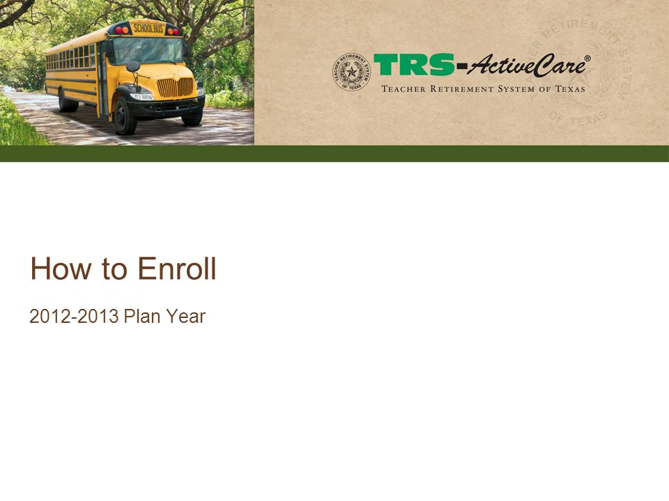 2012-2013 Plan Year How to Enroll