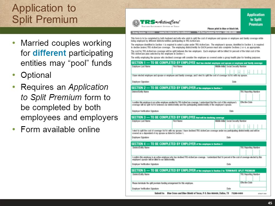 45 Application to Split Premium Married couples working for different participating entities may pool funds Optional Requires an Application to Split