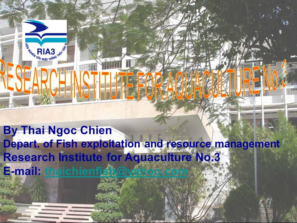 By Thai Ngoc Chien Depart. of Fish exploitation and resource management Research Institute for Aquaculture No.3 E-mail: thaichienfish@yahoo.comthaichi
