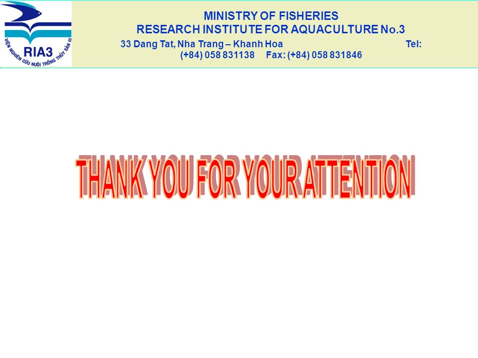 MINISTRY OF FISHERIES RESEARCH INSTITUTE FOR AQUACULTURE No.3 33 Dang Tat, Nha Trang – Khanh Hoa Tel: (+84) 058 831138 Fax: (+84) 058 831846 APPLIED T
