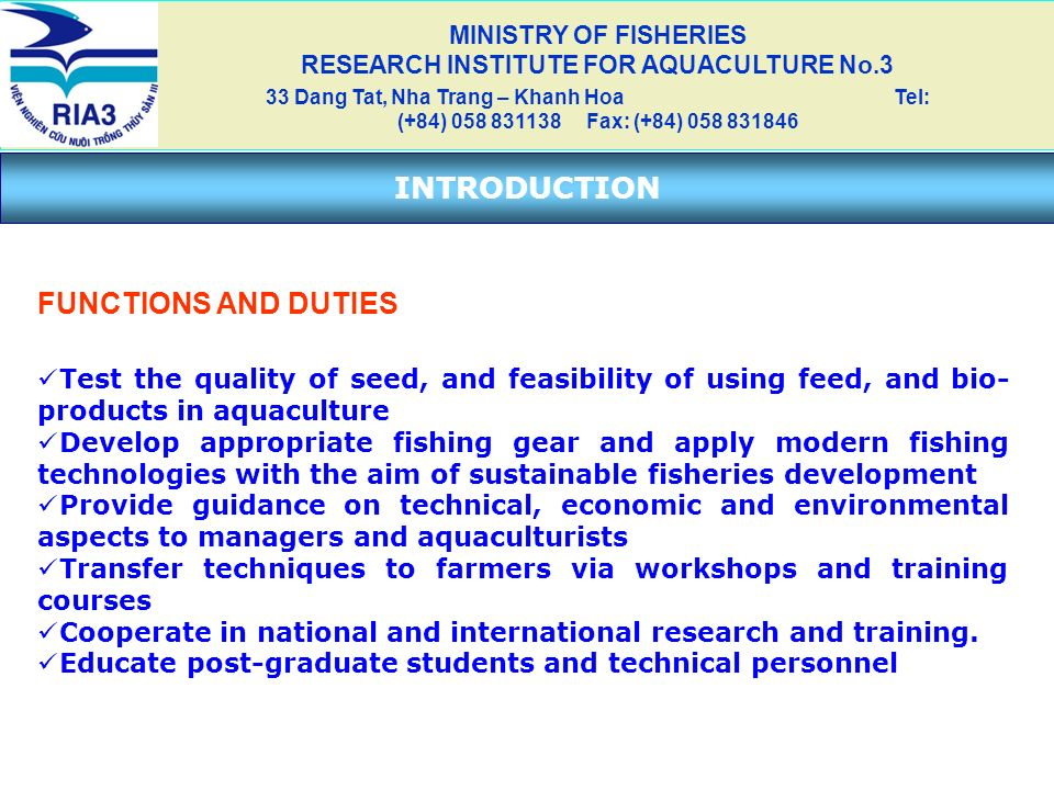 INTRODUCTION FUNCTIONS AND DUTIES Test the quality of seed, and feasibility of using feed, and bio- products in aquaculture Develop appropriate fishin