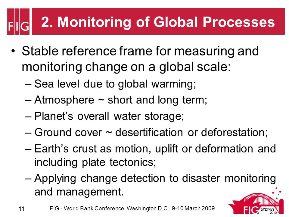 2. Monitoring of Global Processes Stable reference frame for measuring and monitoring change on a global scale: –Sea level due to global warming; –Atm