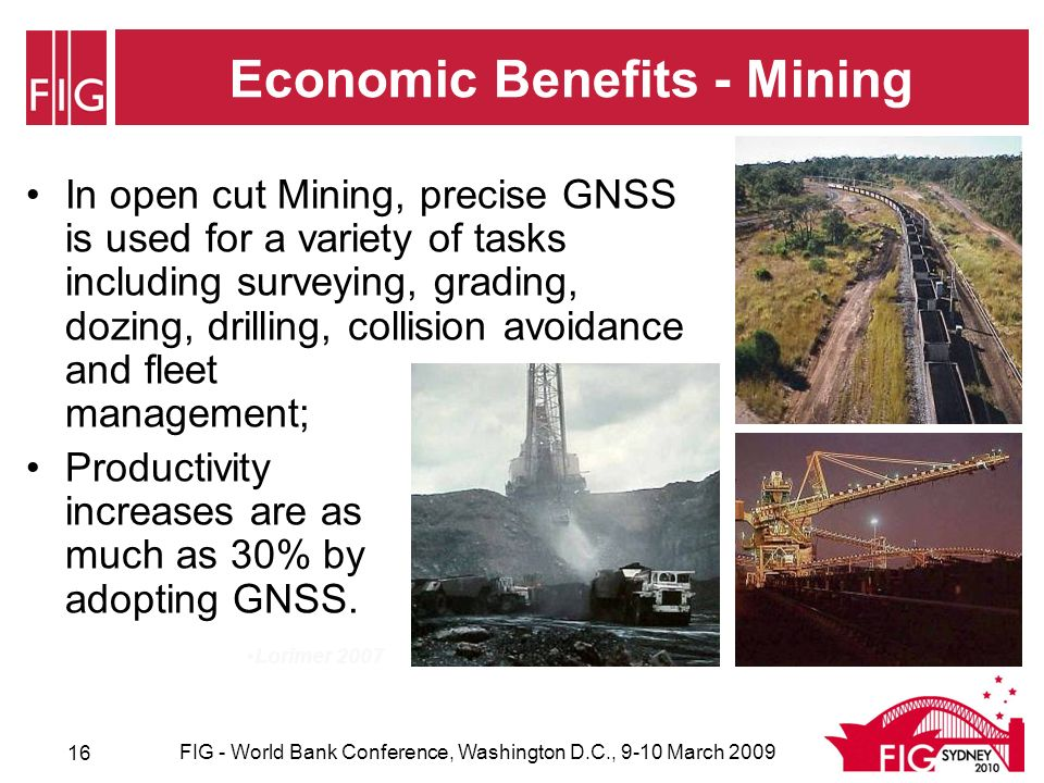 Economic Benefits - Mining In open cut Mining, precise GNSS is used for a variety of tasks including surveying, grading, dozing, drilling, collision avoidance and fleet management; Productivity increases are as much as 30% by adopting GNSS.