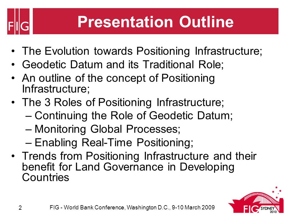 2 Presentation Outline The Evolution towards Positioning Infrastructure; Geodetic Datum and its Traditional Role; An outline of the concept of Positioning Infrastructure; The 3 Roles of Positioning Infrastructure; –Continuing the Role of Geodetic Datum; –Monitoring Global Processes; –Enabling Real-Time Positioning; Trends from Positioning Infrastructure and their benefit for Land Governance in Developing Countries