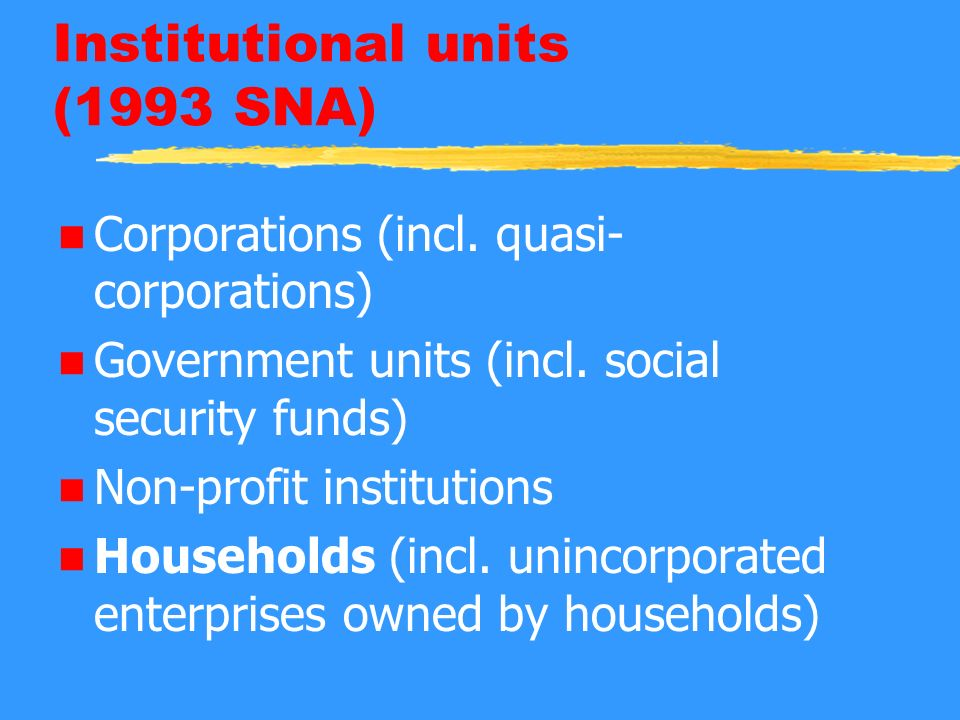 Institutional units (1993 SNA) n Corporations (incl.