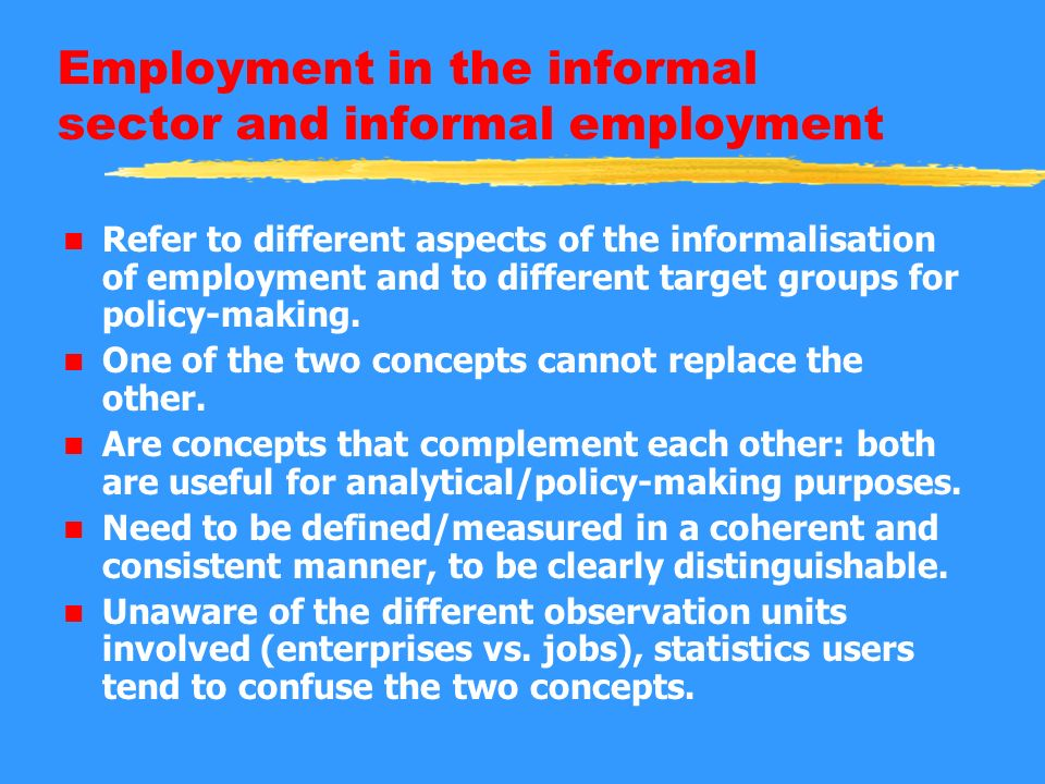 Employment in the informal sector and informal employment n Refer to different aspects of the informalisation of employment and to different target groups for policy-making.