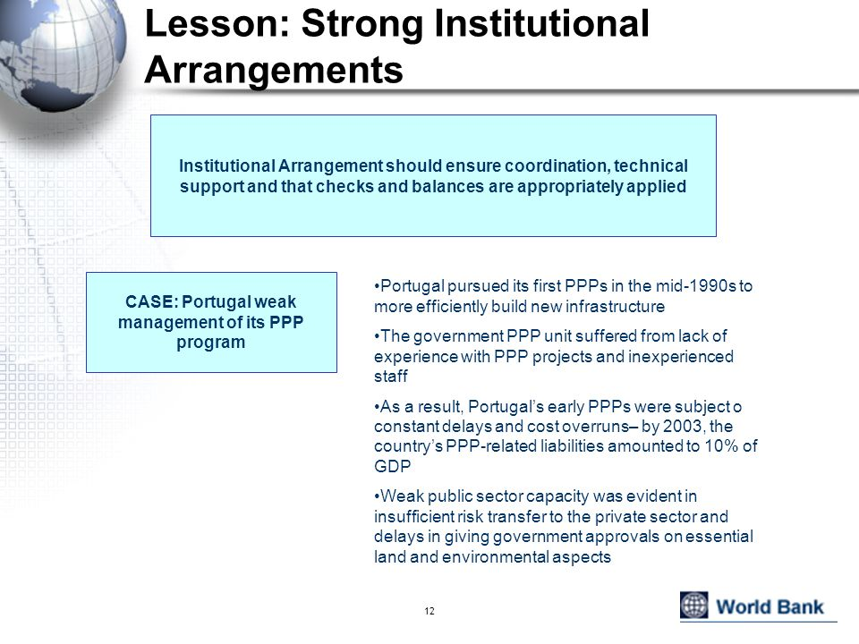 12 Lesson: Strong Institutional Arrangements Institutional Arrangement should ensure coordination, technical support and that checks and balances are