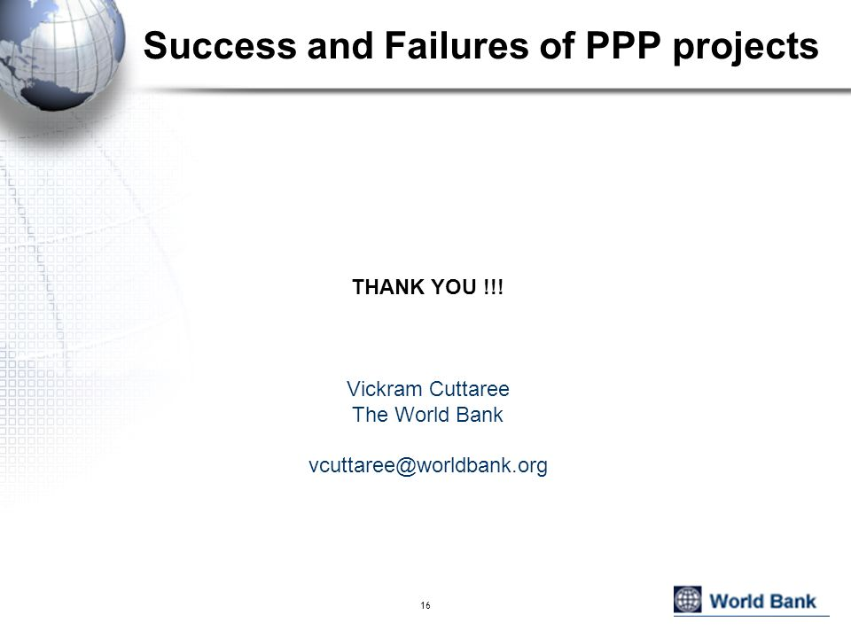 16 Success and Failures of PPP projects THANK YOU !!! Vickram Cuttaree The World Bank vcuttaree@worldbank.org