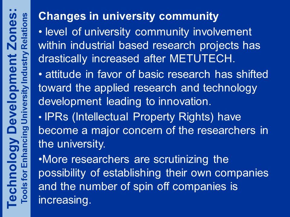 Changes in university community level of university community involvement within industrial based research projects has drastically increased after METUTECH.