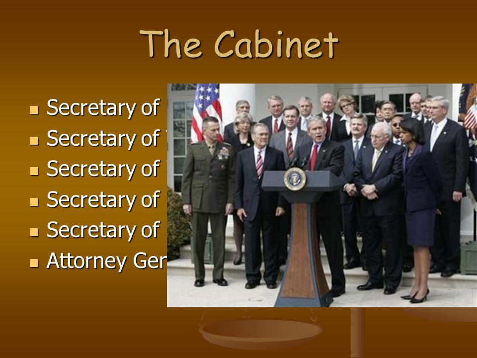 The Cabinet Secretary of State Secretary of State Secretary of Treasury Secretary of Treasury Secretary of War Secretary of War Secretary of Education