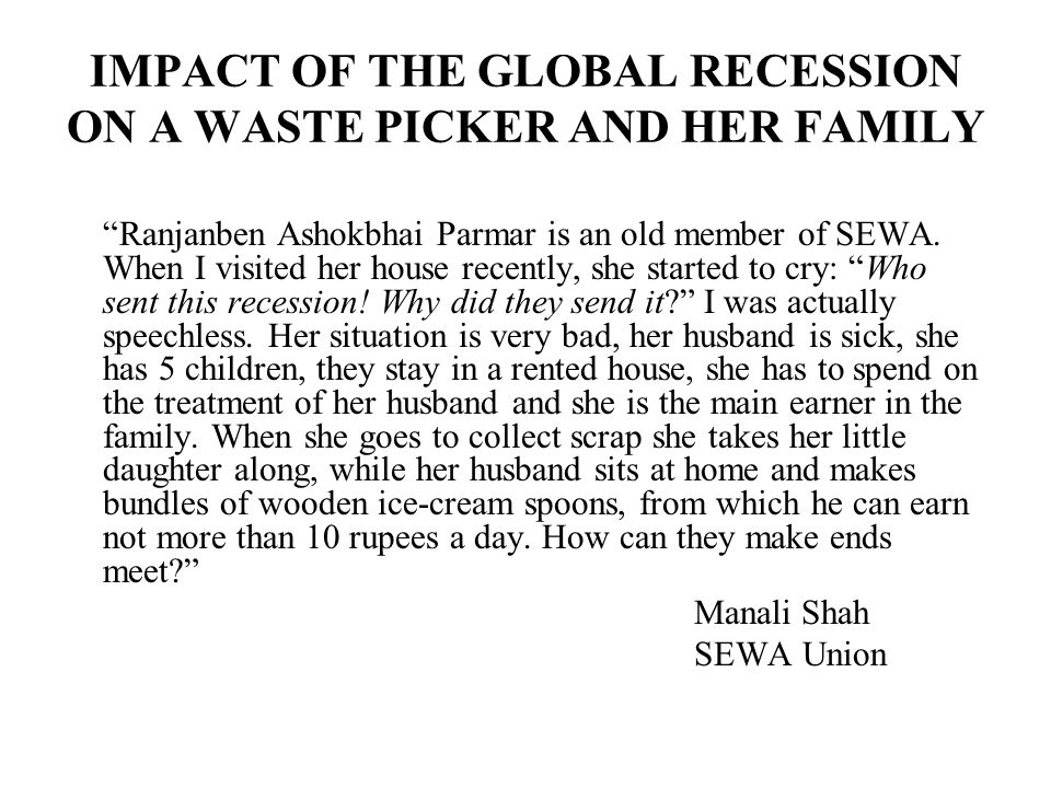 IMPACT OF THE GLOBAL RECESSION ON A WASTE PICKER AND HER FAMILY Ranjanben Ashokbhai Parmar is an old member of SEWA.