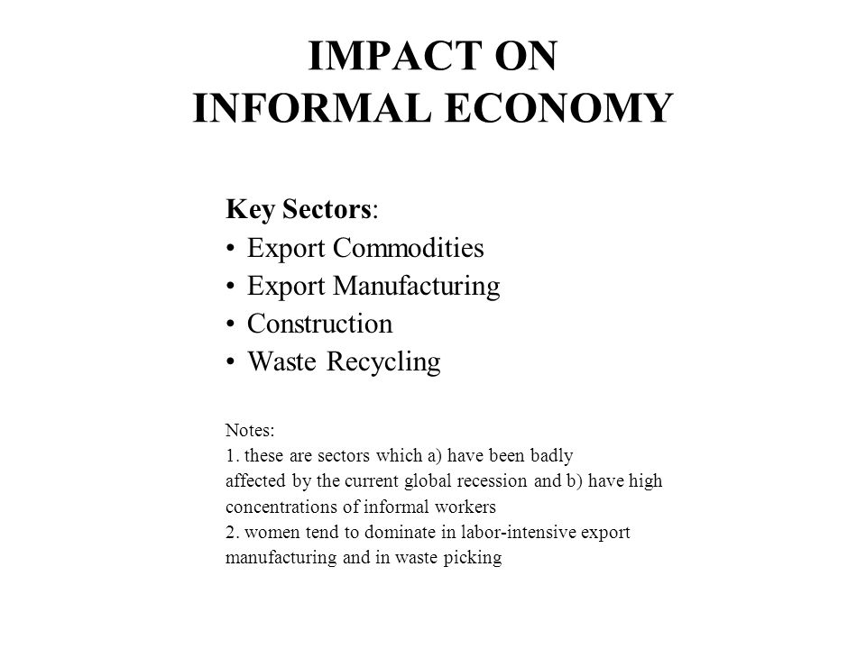 IMPACT ON INFORMAL ECONOMY Key Sectors: Export Commodities Export Manufacturing Construction Waste Recycling Notes: 1. these are sectors which a) have