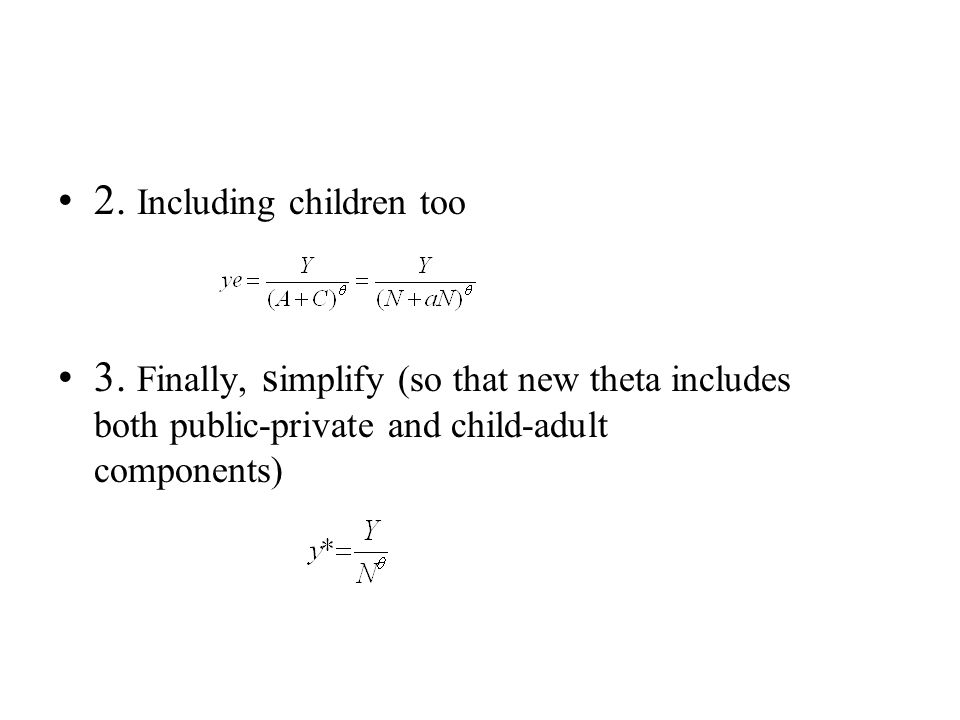 2. Including children too 3. Finally, s implify (so that new theta includes both public-private and child-adult components)