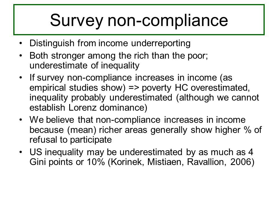 Survey non-compliance Distinguish from income underreporting Both stronger among the rich than the poor; underestimate of inequality If survey non-com
