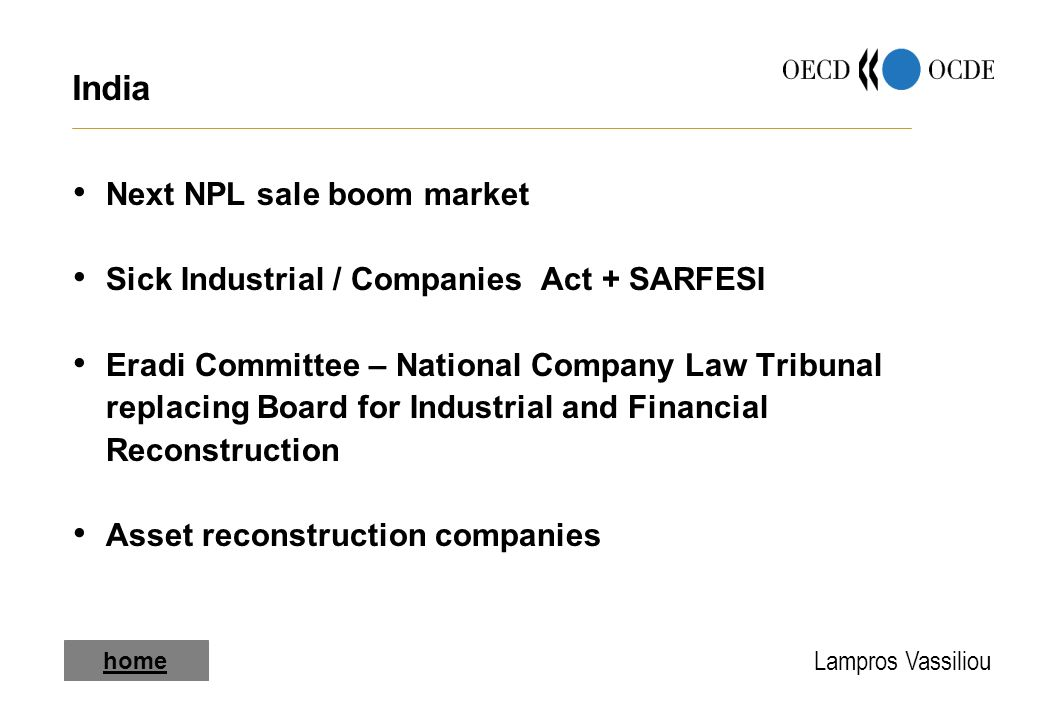 Lampros Vassiliou India Next NPL sale boom market Sick Industrial / Companies Act + SARFESI Eradi Committee – National Company Law Tribunal replacing Board for Industrial and Financial Reconstruction Asset reconstruction companies home