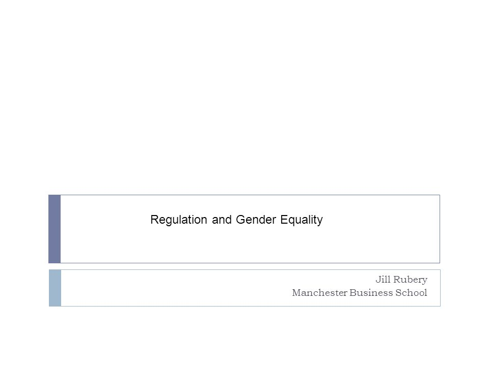 Jill Rubery Manchester Business School Regulation and Gender Equality