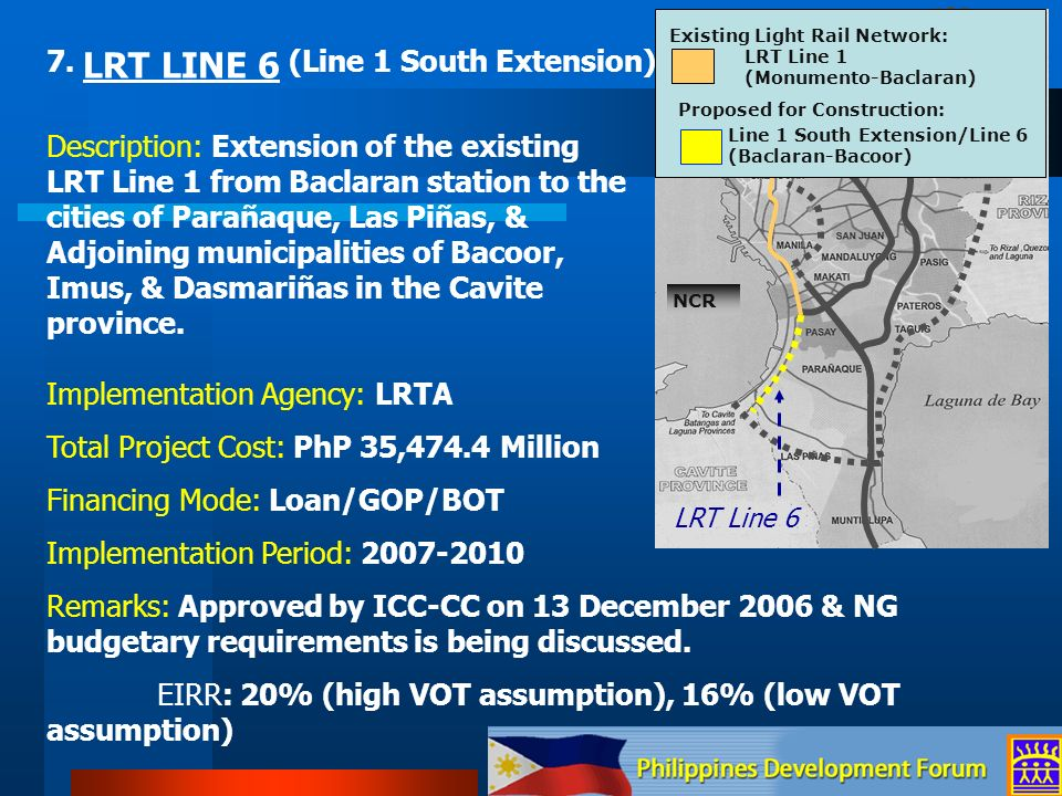 7. LRT LINE 6 (Line 1 South Extension) Description: Extension of the existing LRT Line 1 from Baclaran station to the cities of Parañaque, Las Piñas,