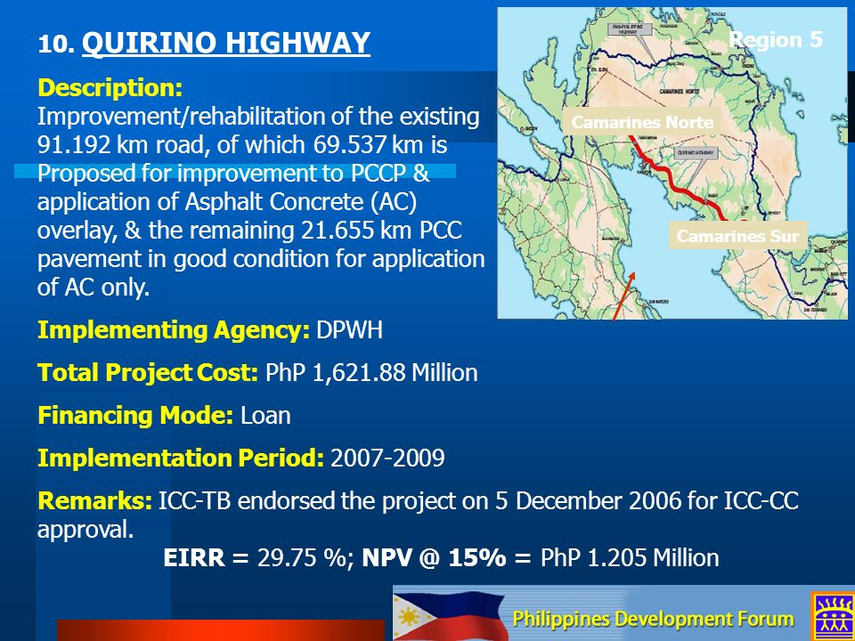 10. QUIRINO HIGHWAY Description: Improvement/rehabilitation of the existing 91.192 km road, of which 69.537 km is Proposed for improvement to PCCP & a