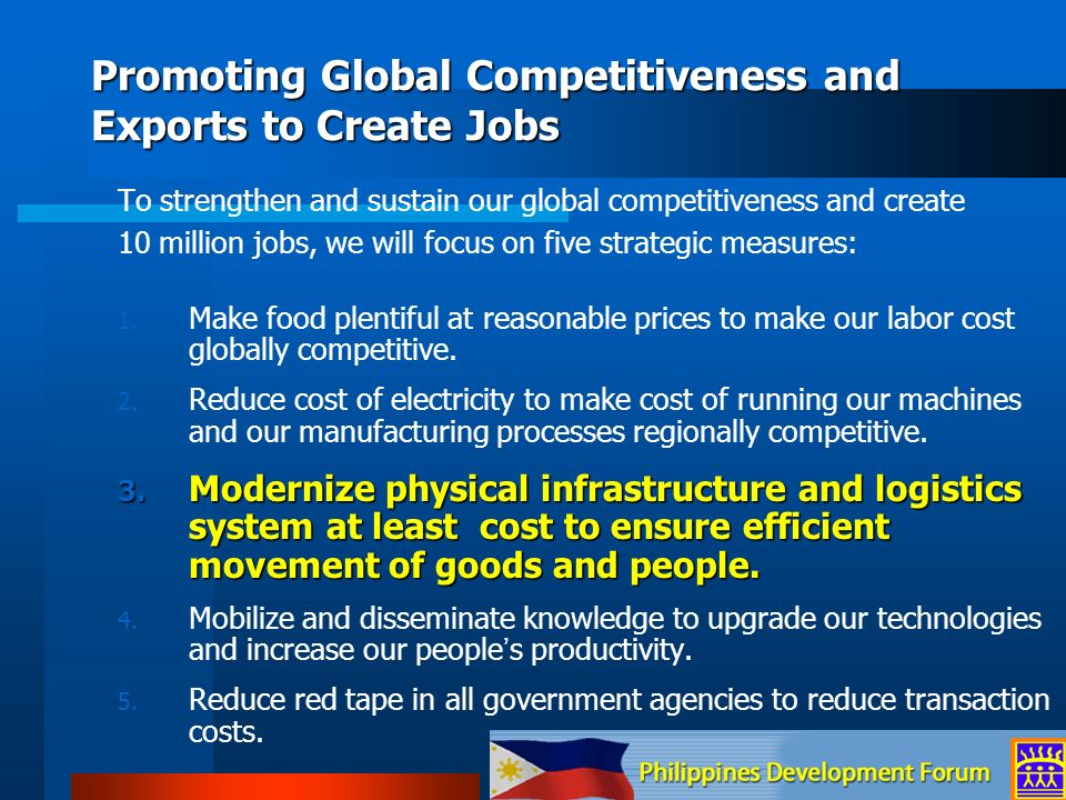Promoting Global Competitiveness and Exports to Create Jobs To strengthen and sustain our global competitiveness and create 10 million jobs, we will f