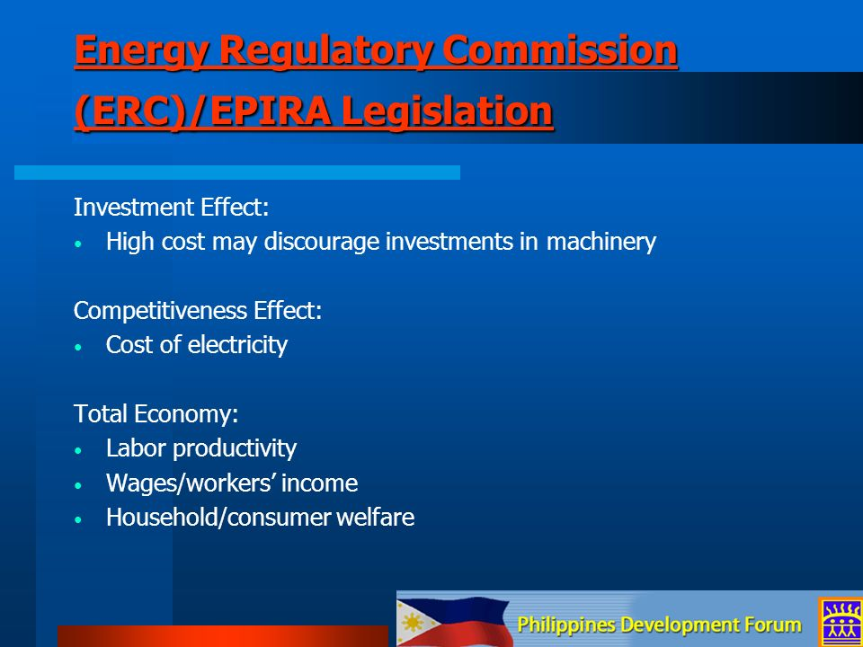 Energy Regulatory Commission (ERC)/EPIRA Legislation Energy Regulatory Commission (ERC)/EPIRA Legislation Investment Effect: High cost may discourage