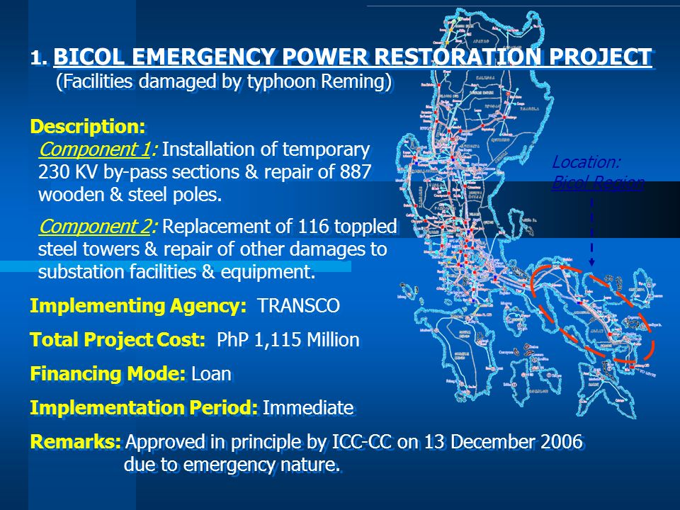 Location: Bicol Region 1. BICOL EMERGENCY POWER RESTORATION PROJECT (Facilities damaged by typhoon Reming) Description: Component 1: Installation of t
