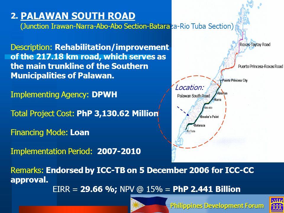2. PALAWAN SOUTH ROAD (Junction Irawan-Narra-Abo-Abo Section-Bataraza-Rio Tuba Section) Description: Rehabilitation/improvement of the 217.18 km road,