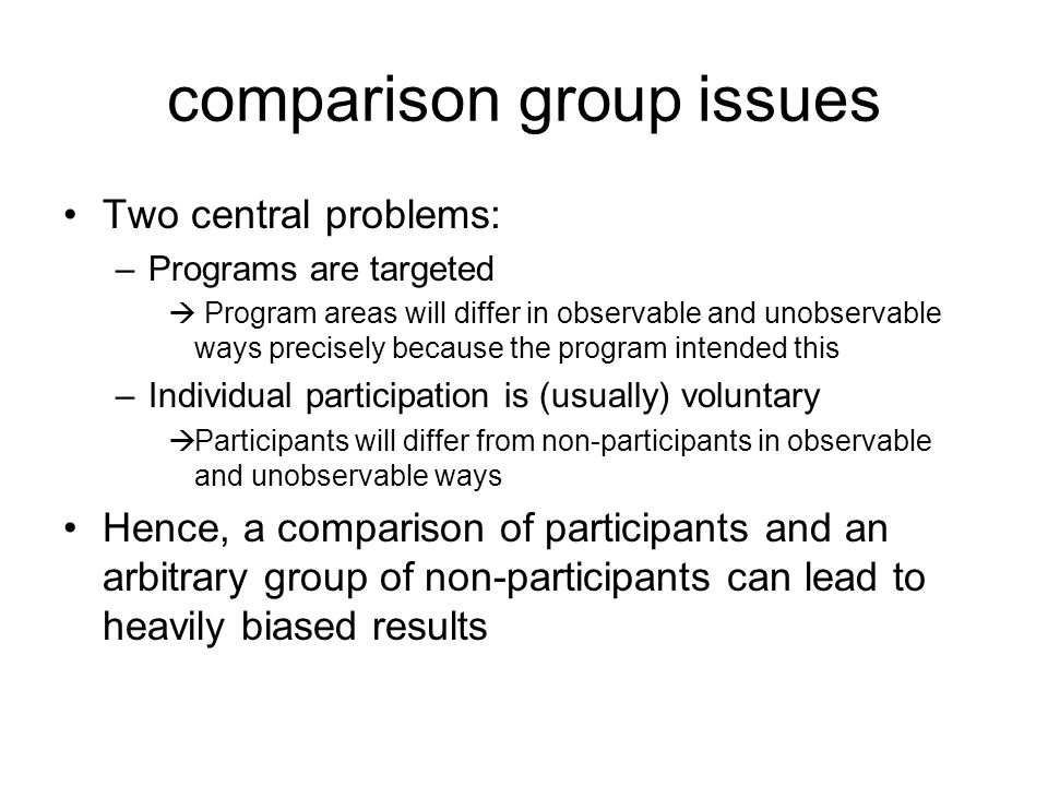 comparison group issues Two central problems: –Programs are targeted Program areas will differ in observable and unobservable ways precisely because t