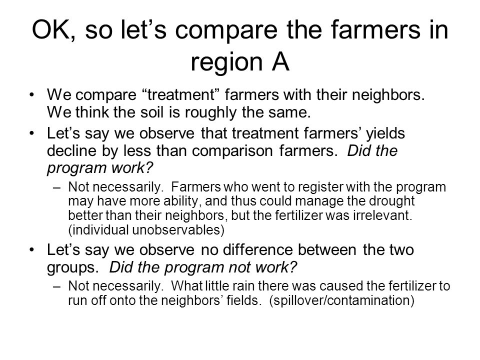 OK, so lets compare the farmers in region A We compare treatment farmers with their neighbors. We think the soil is roughly the same. Lets say we obse