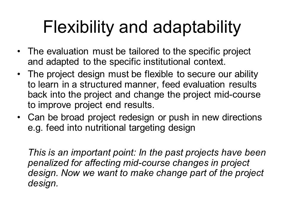 Flexibility and adaptability The evaluation must be tailored to the specific project and adapted to the specific institutional context. The project de