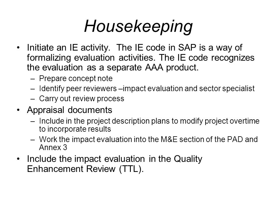 Housekeeping Initiate an IE activity. The IE code in SAP is a way of formalizing evaluation activities. The IE code recognizes the evaluation as a sep