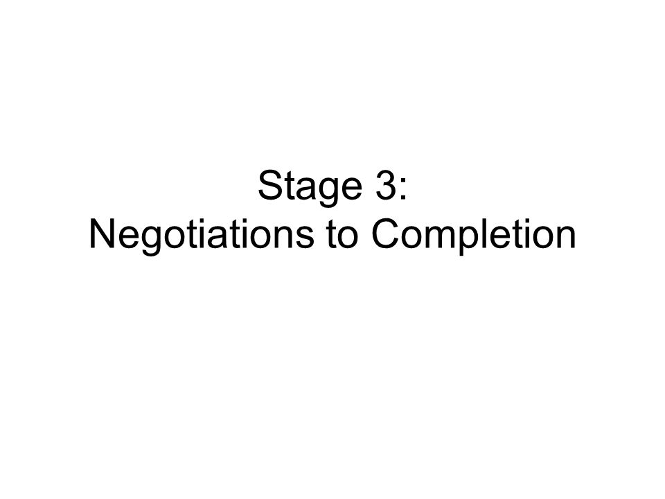 Stage 3: Negotiations to Completion