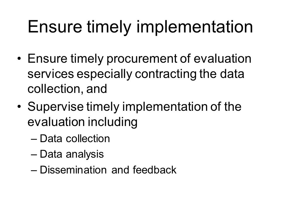 Ensure timely implementation Ensure timely procurement of evaluation services especially contracting the data collection, and Supervise timely impleme