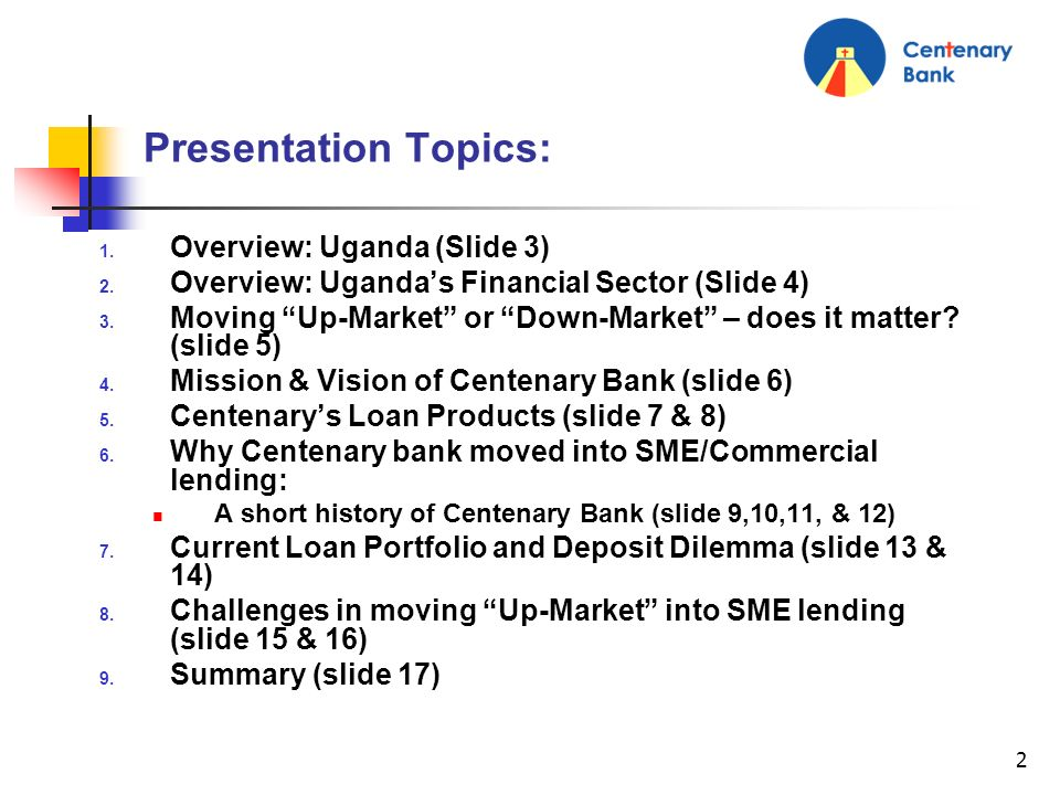2 Presentation Topics: Overview: Uganda (Slide 3) Overview: Ugandas Financial Sector (Slide 4) Moving Up-Market or Down-Market – does it matter? (slid