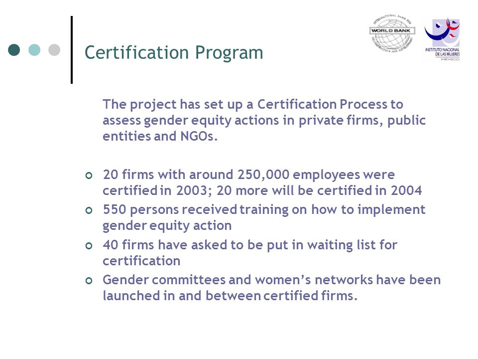Certification Program The project has set up a Certification Process to assess gender equity actions in private firms, public entities and NGOs. 20 fi