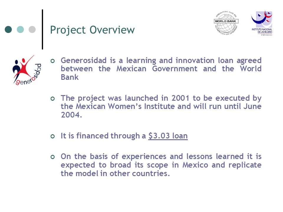 Project Overview Generosidad is a learning and innovation loan agreed between the Mexican Government and the World Bank The project was launched in 20