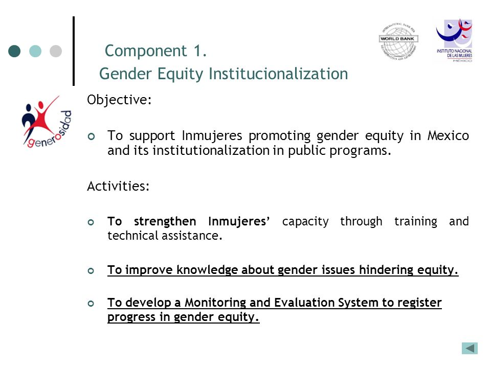 Component 1. Gender Equity Institucionalization Objective: To support Inmujeres promoting gender equity in Mexico and its institutionalization in publ