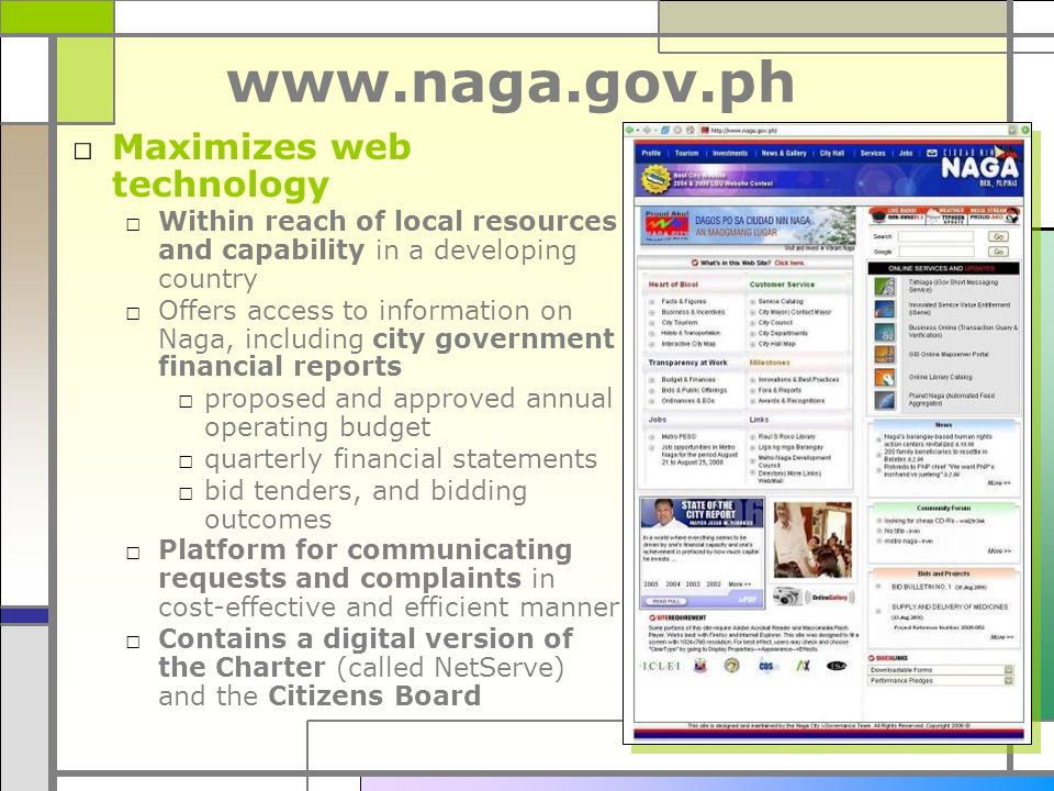 www.naga.gov.ph Maximizes web technology Within reach of local resources and capability in a developing country Offers access to information on Naga,