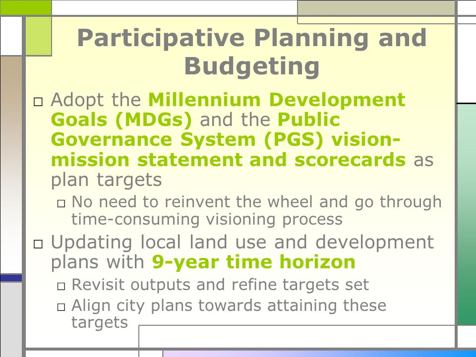 Participative Planning and Budgeting Adopt the Millennium Development Goals (MDGs) and the Public Governance System (PGS) vision- mission statement an