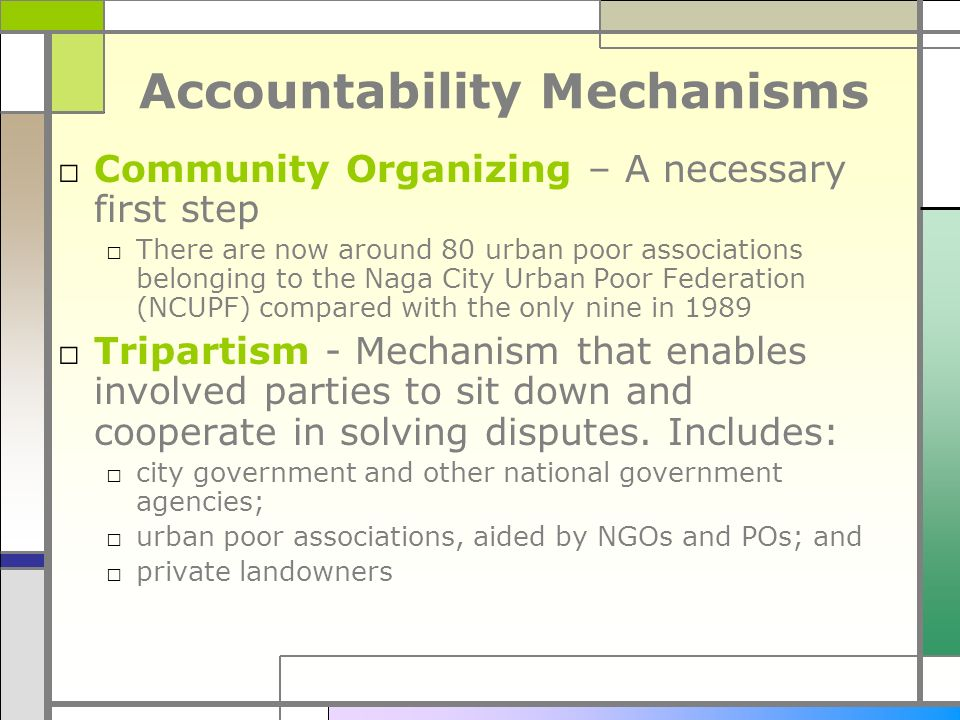 Accountability Mechanisms Community Organizing – A necessary first step There are now around 80 urban poor associations belonging to the Naga City Urb