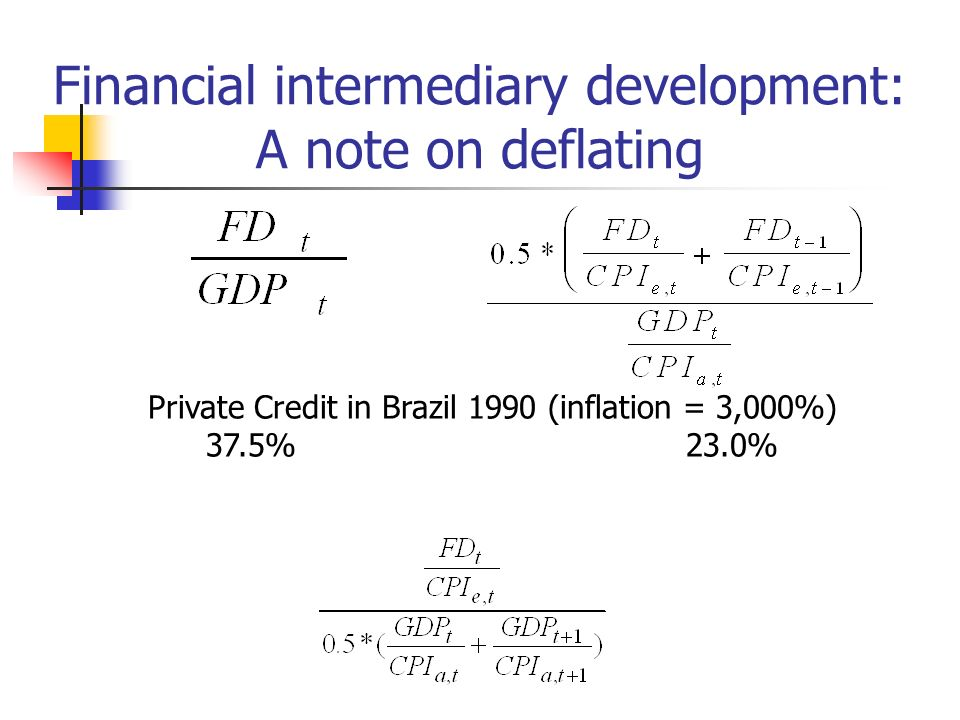 Financial intermediary development: A note on deflating Private Credit in Brazil 1990 (inflation = 3,000%) 37.5%23.0%